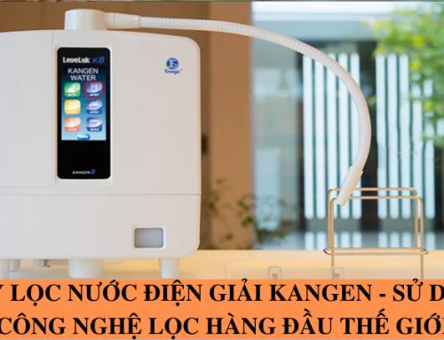 Máy lọc nước điện giải Kangen – Sử dụng công nghệ lọc hàng đầu thế giới