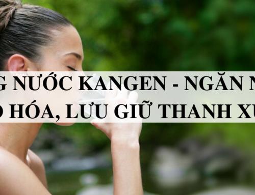 Uống nước Kangen – Ngăn ngừa lão hóa, lưu giữ thanh xuân