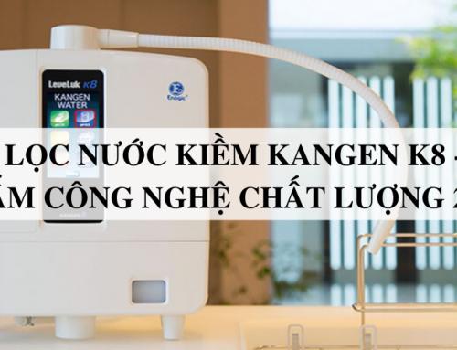 Máy lọc nước kiềm Kangen K8 – Sản phẩm công nghệ chất lượng 2019