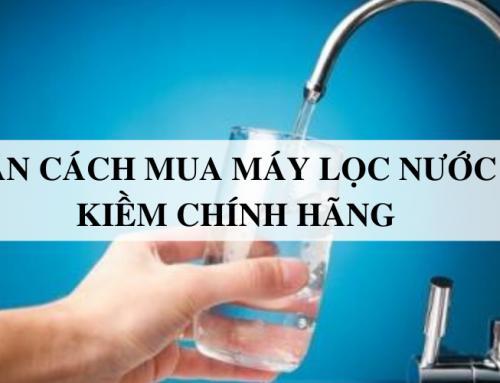 Tư vấn cách mua máy lọc nước ion kiềm chính hãng