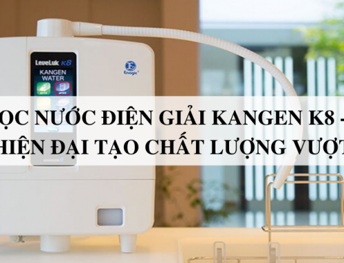 Máy lọc nước điện giải Kangen K8 – Công nghệ hiện đại tạo chất lượng vượt trội