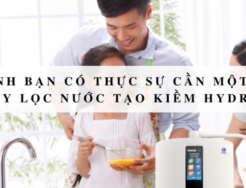 Gia đình bạn có thực sự cần một chiếc máy lọc nước tạo kiềm hydro?