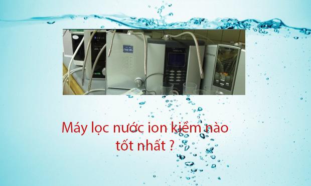 top-3-may-loc-nuoc-tao-ion-kiem-dang-mua-nhat-tren-thi-truong