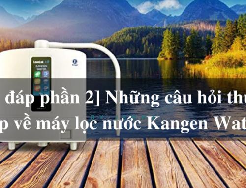 [Giải đáp phần 2] Những câu hỏi thường gặp về máy lọc nước Kangen Water