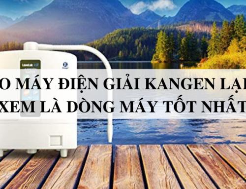 Tại sao máy điện giải Kangen lại được xem là dòng máy tốt nhất