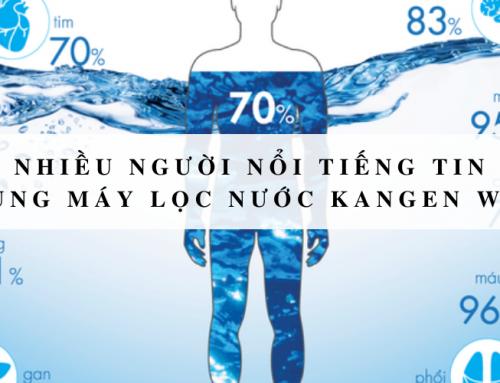 Vì sao nhiều người nổi tiếng tin tưởng sử dụng máy lọc nước kangen water